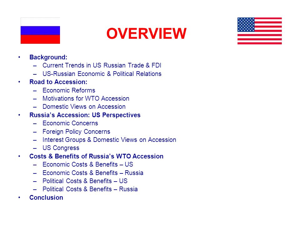 Background: –Current Trends in US Russian Trade & FDI –US-Russian Economic & Political Relations Road to Accession: –Economic Reforms –Motivations for