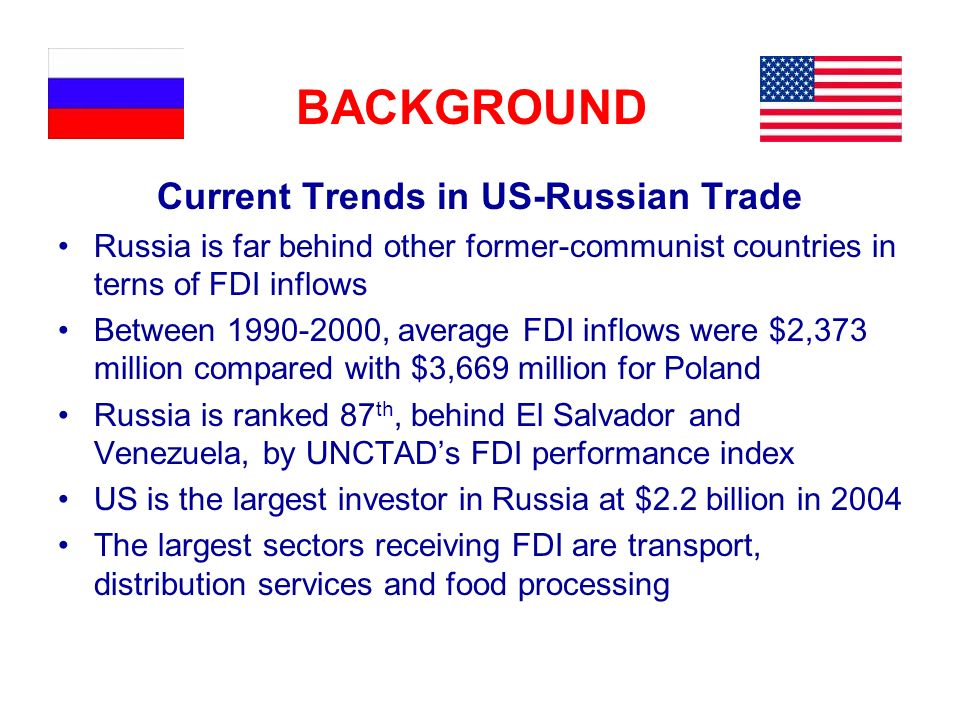 Current Trends in US-Russian Trade Russia is far behind other former-communist countries in terns of FDI inflows Between 1990-2000, average FDI inflow