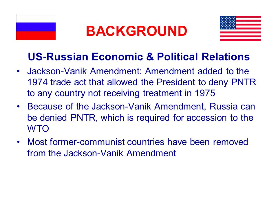 US-Russian Economic & Political Relations Jackson-Vanik Amendment: Amendment added to the 1974 trade act that allowed the President to deny PNTR to an