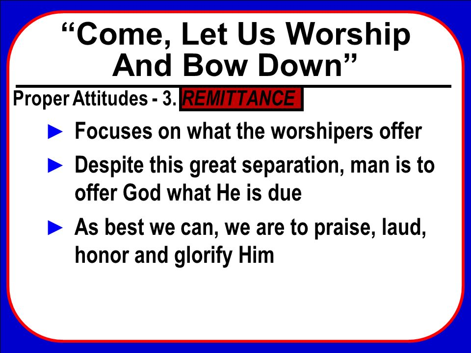 Come, Let Us Worship And Bow Down Proper Attitudes - 3.