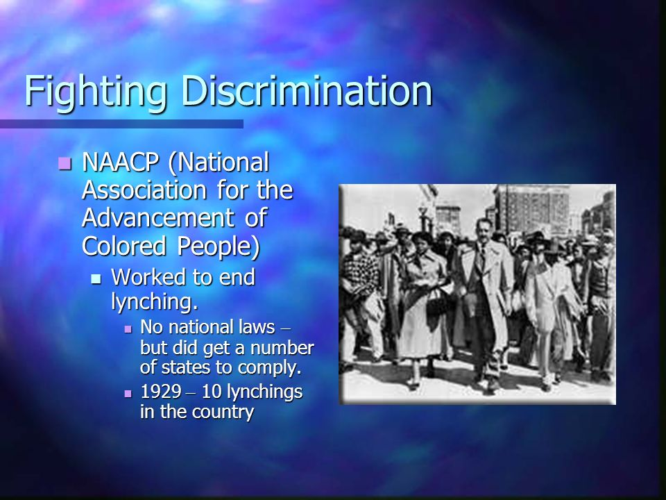 Fighting Discrimination NAACP (National Association for the Advancement of Colored People) NAACP (National Association for the Advancement of Colored