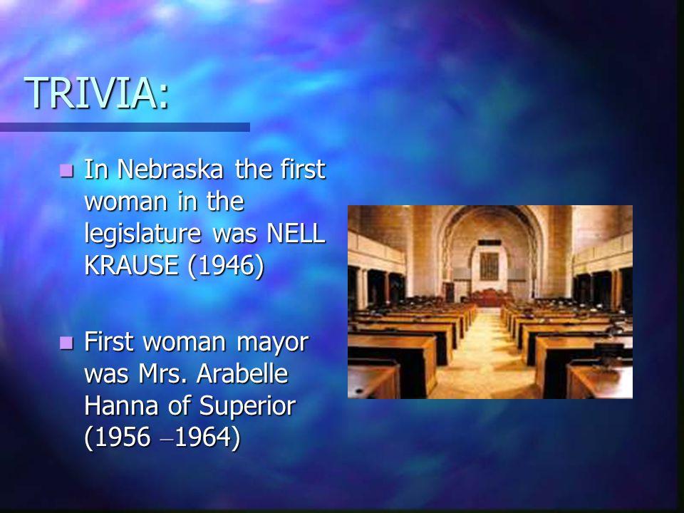TRIVIA: In Nebraska the first woman in the legislature was NELL KRAUSE (1946) In Nebraska the first woman in the legislature was NELL KRAUSE (1946) Fi