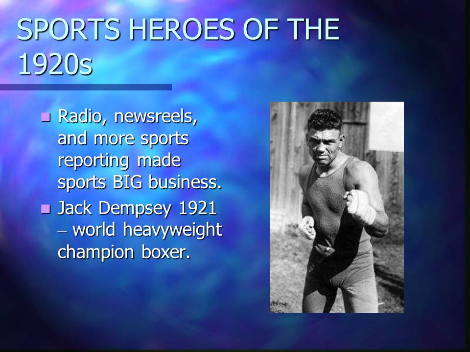 SPORTS HEROES OF THE 1920s Radio, newsreels, and more sports reporting made sports BIG business. Radio, newsreels, and more sports reporting made spor