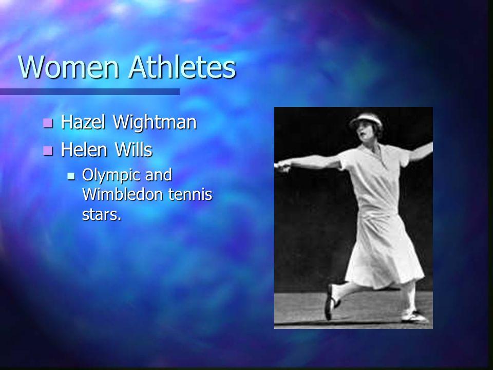 Women Athletes Hazel Wightman Hazel Wightman Helen Wills Helen Wills Olympic and Wimbledon tennis stars. Olympic and Wimbledon tennis stars.