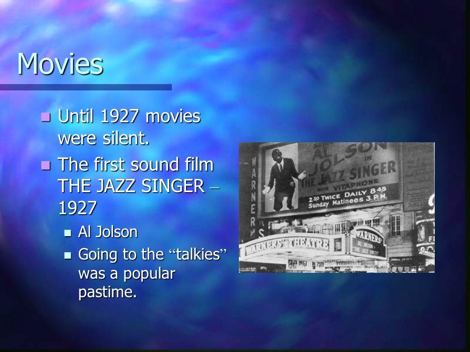 Movies Until 1927 movies were silent. Until 1927 movies were silent. The first sound film THE JAZZ SINGER – 1927 The first sound film THE JAZZ SINGER