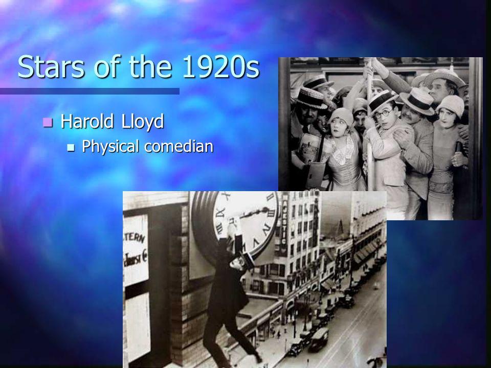 Stars of the 1920s Harold Lloyd Harold Lloyd Physical comedian Physical comedian