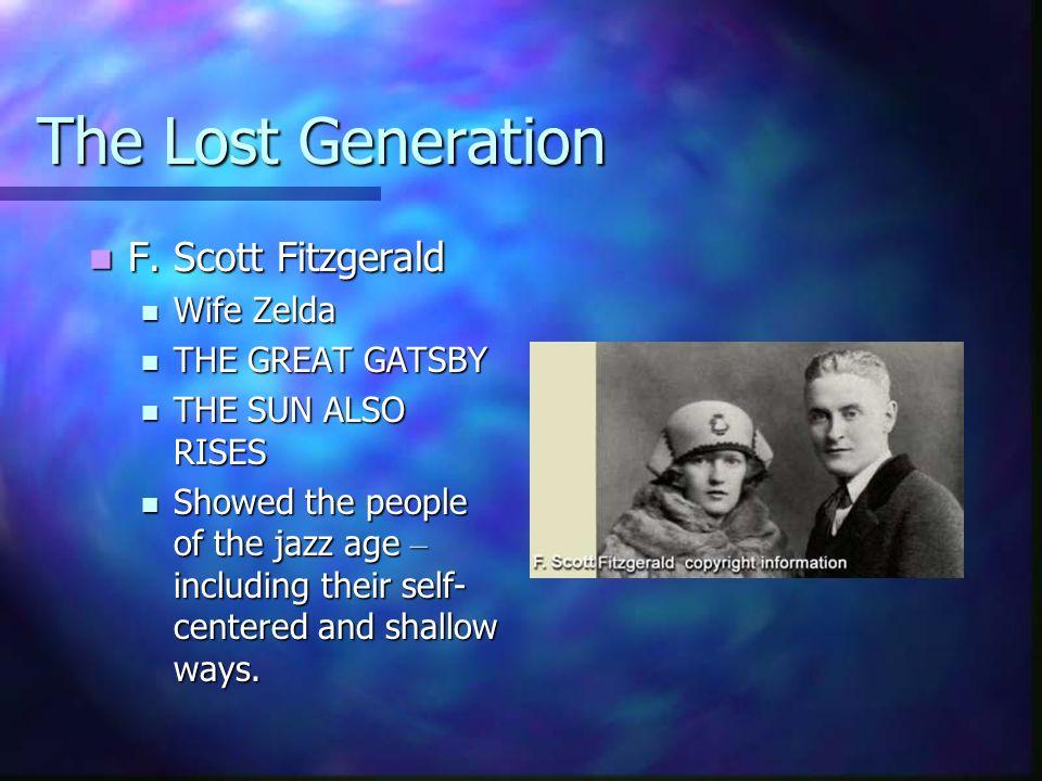 The Lost Generation F. Scott Fitzgerald F. Scott Fitzgerald Wife Zelda Wife Zelda THE GREAT GATSBY THE GREAT GATSBY THE SUN ALSO RISES THE SUN ALSO RI