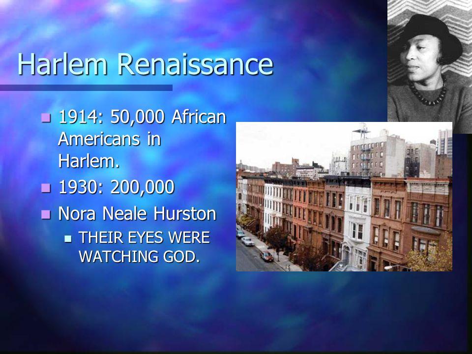 Harlem Renaissance 1914: 50,000 African Americans in Harlem. 1914: 50,000 African Americans in Harlem. 1930: 200,000 1930: 200,000 Nora Neale Hurston