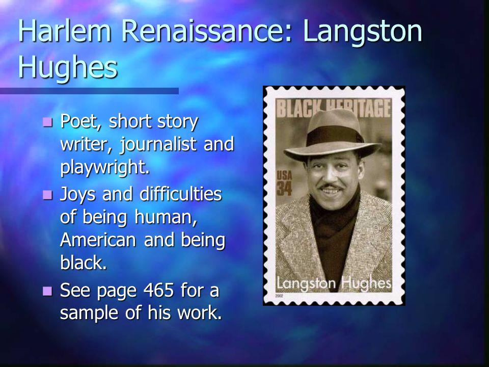 Harlem Renaissance: Langston Hughes Poet, short story writer, journalist and playwright. Poet, short story writer, journalist and playwright. Joys and