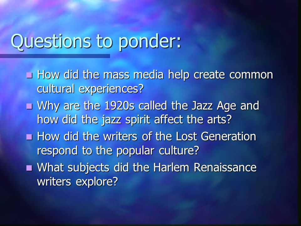 Questions to ponder: How did the mass media help create common cultural experiences? How did the mass media help create common cultural experiences? W