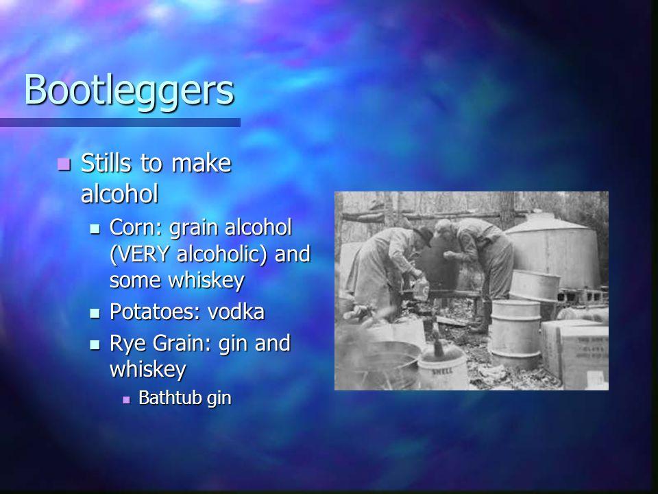 Bootleggers Stills to make alcohol Stills to make alcohol Corn: grain alcohol (VERY alcoholic) and some whiskey Corn: grain alcohol (VERY alcoholic) a