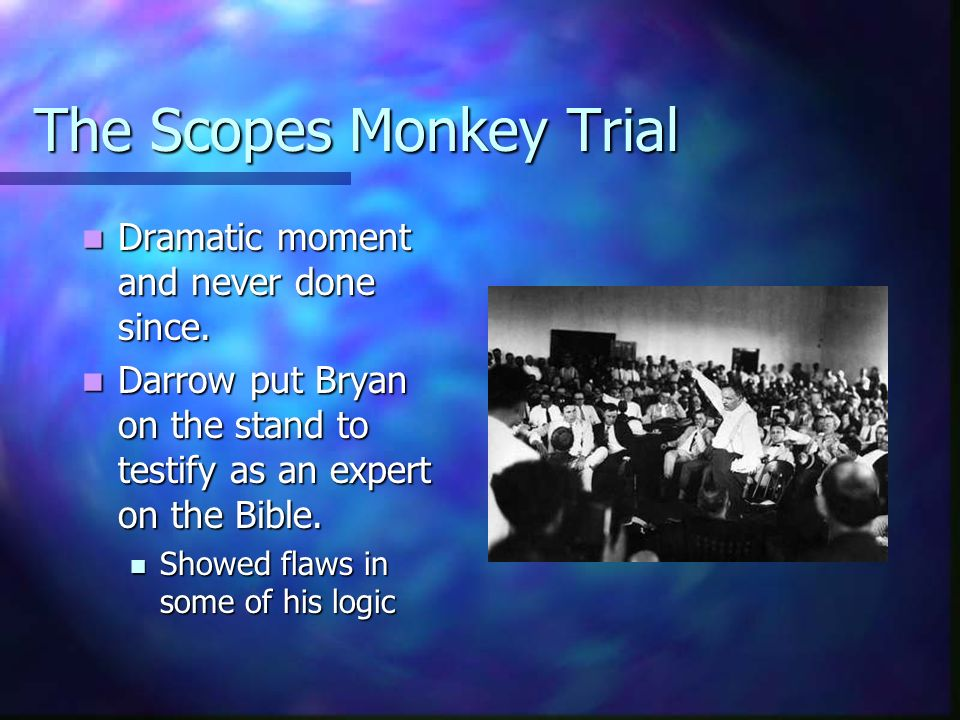 The Scopes Monkey Trial Dramatic moment and never done since. Dramatic moment and never done since. Darrow put Bryan on the stand to testify as an exp