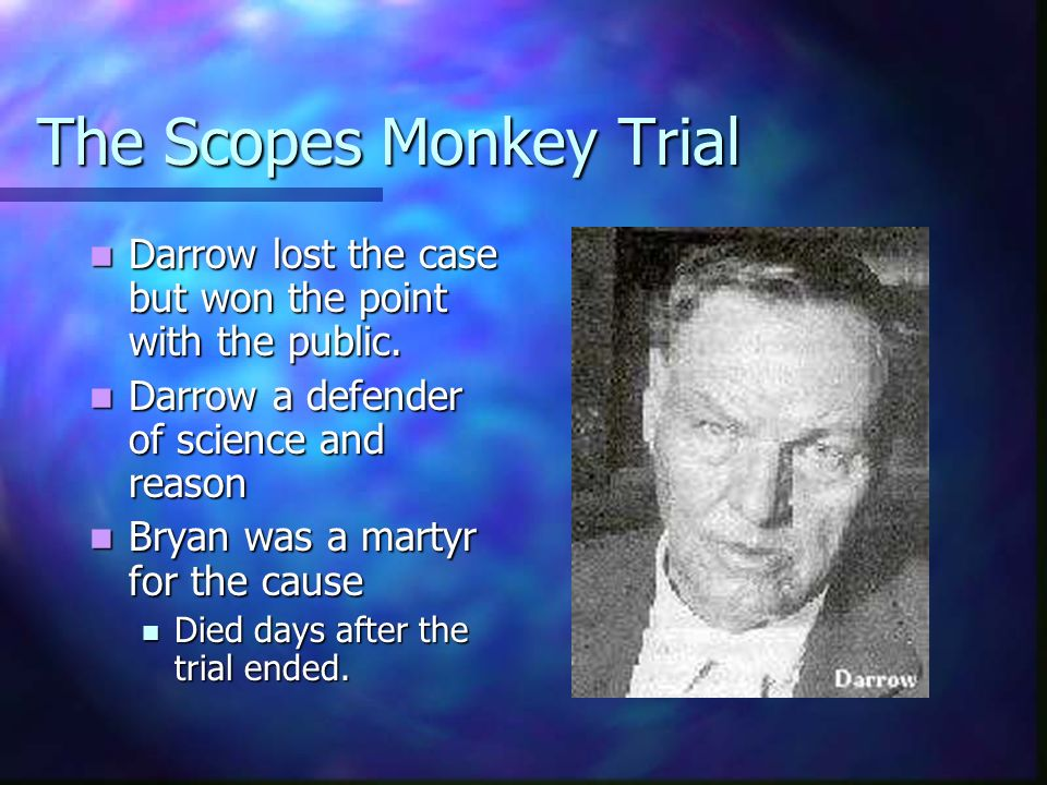 The Scopes Monkey Trial Darrow lost the case but won the point with the public. Darrow lost the case but won the point with the public. Darrow a defen