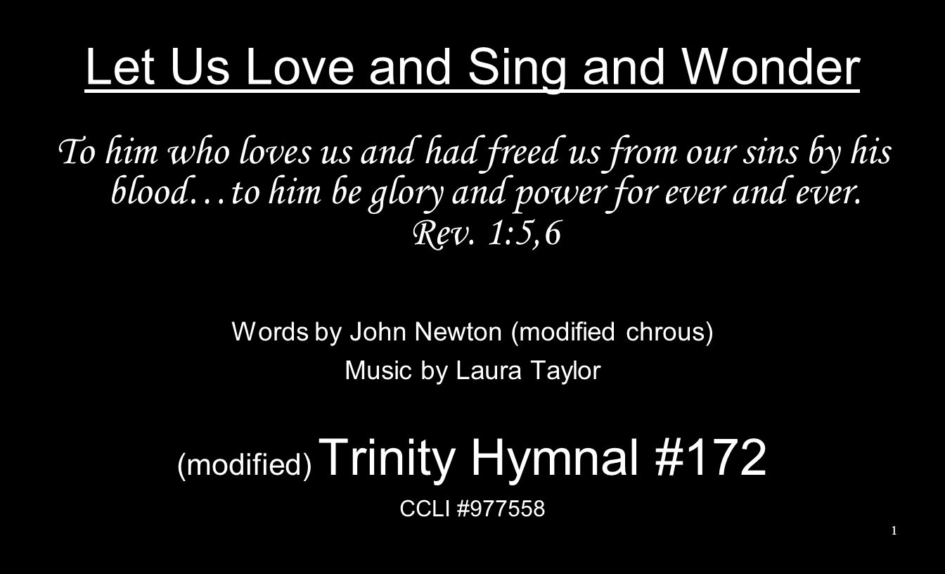 2 Let us love and sing and wonder Let us praise the Saviors name He has hushed the laws loud thunder He has quenched Mount Sinais flame