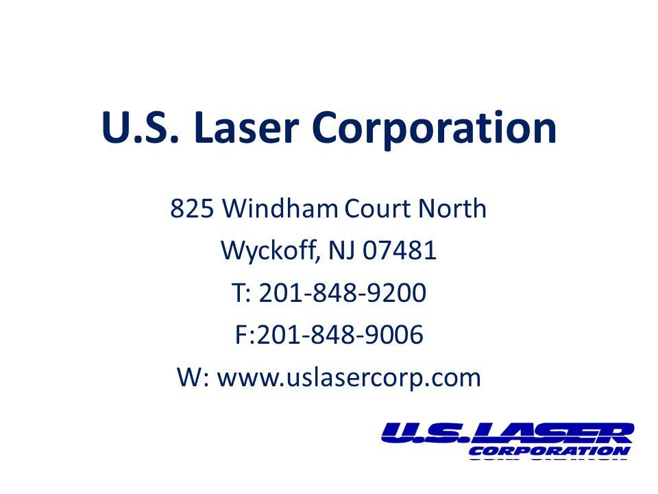 U.S. Laser Corporation 825 Windham Court North Wyckoff, NJ 07481 T: 201-848-9200 F:201-848-9006 W: www.uslasercorp.com