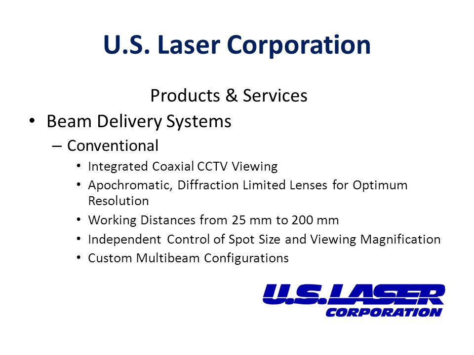 U.S. Laser Corporation Products & Services Beam Delivery Systems – Conventional Integrated Coaxial CCTV Viewing Apochromatic, Diffraction Limited Lens