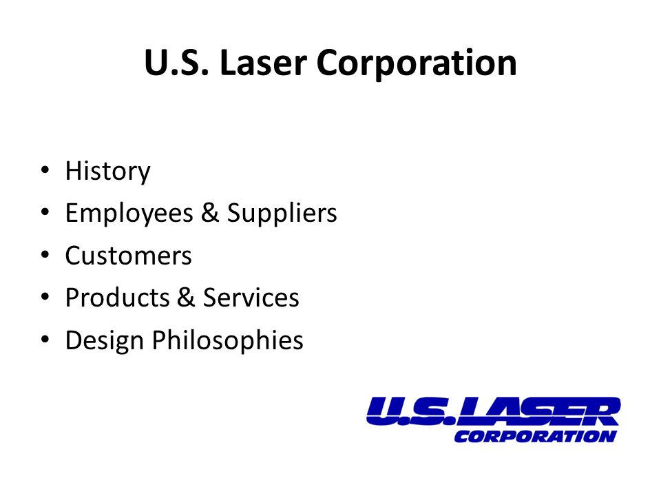 U.S. Laser Corporation History Employees & Suppliers Customers Products & Services Design Philosophies