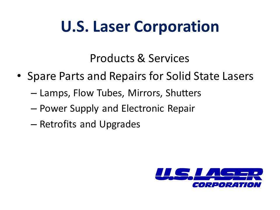 U.S. Laser Corporation Products & Services Spare Parts and Repairs for Solid State Lasers – Lamps, Flow Tubes, Mirrors, Shutters – Power Supply and El