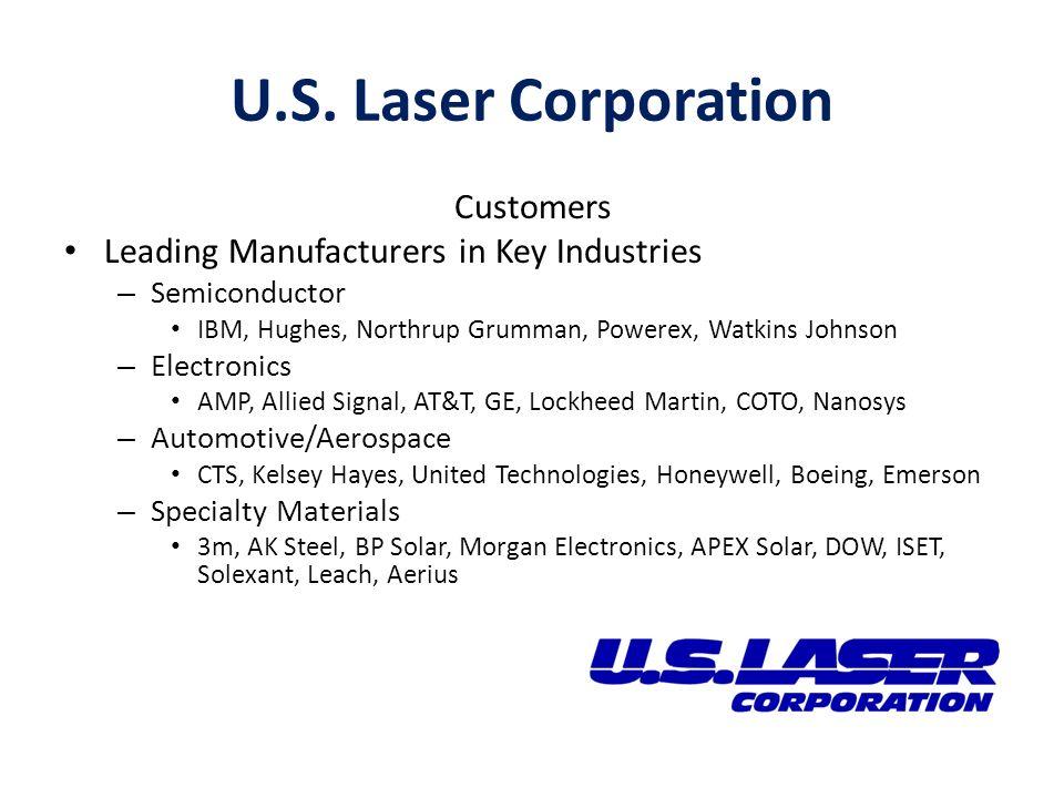U.S. Laser Corporation Customers Leading Manufacturers in Key Industries – Semiconductor IBM, Hughes, Northrup Grumman, Powerex, Watkins Johnson – Ele