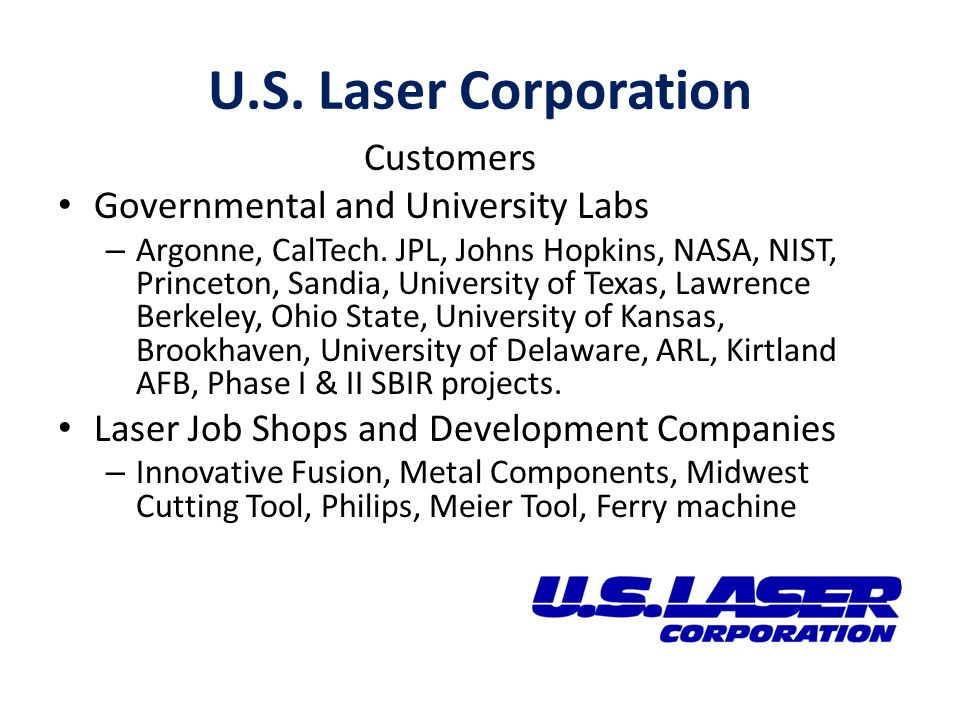 U.S. Laser Corporation Customers Governmental and University Labs – Argonne, CalTech.
