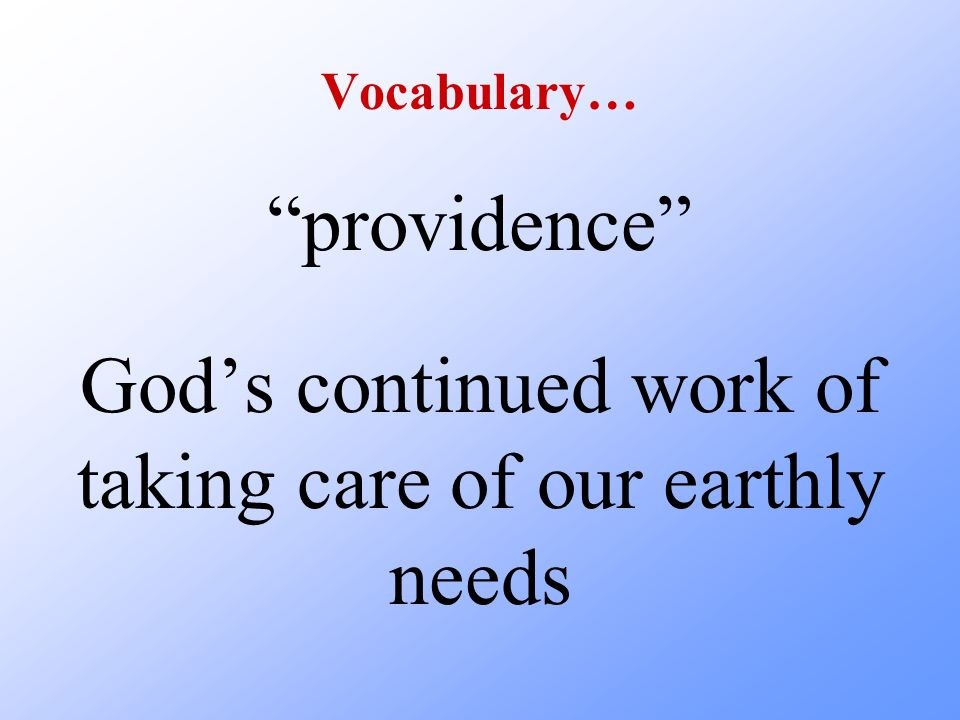 Vocabulary… providence Gods continued work of taking care of our earthly needs