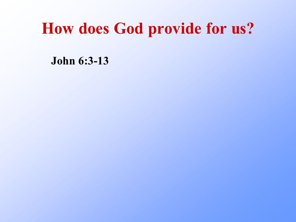 How does God provide for us? John 6:3-13
