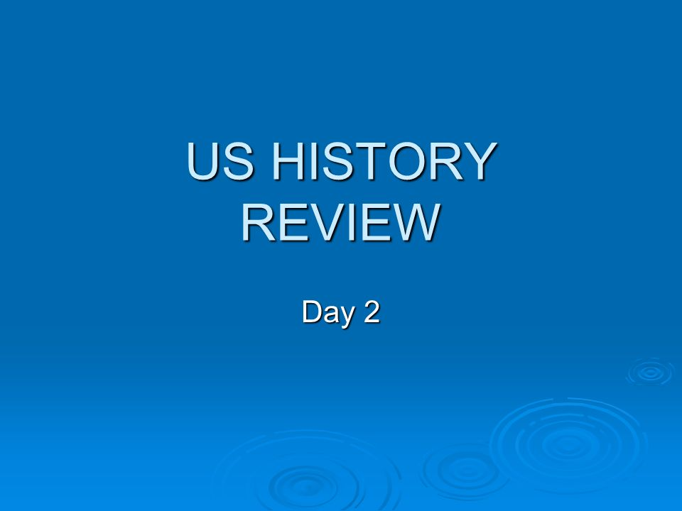 US HISTORY REVIEW Day 2
