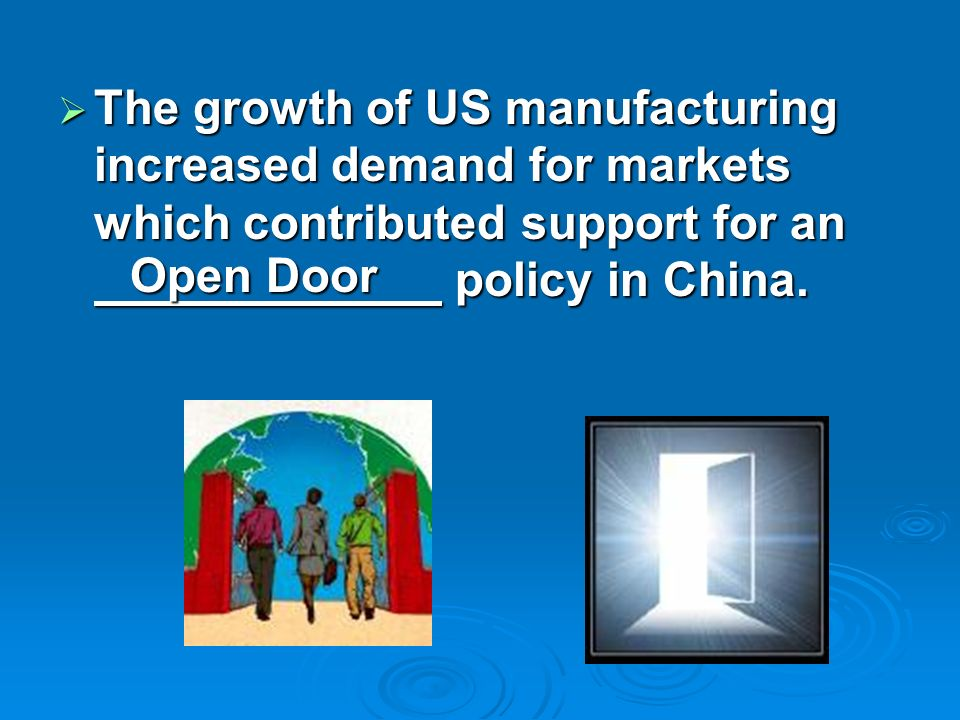 The growth of US manufacturing increased demand for markets which contributed support for an policy in China. The growth of US manufacturing increased
