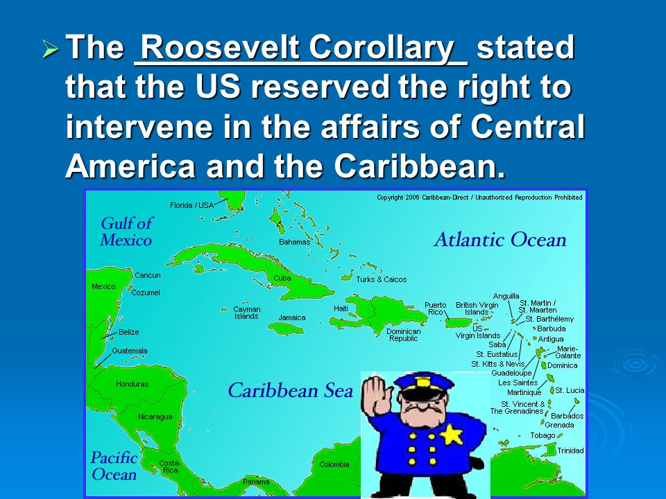 The stated that the US reserved the right to intervene in the affairs of Central America and the Caribbean. The stated that the US reserved the right