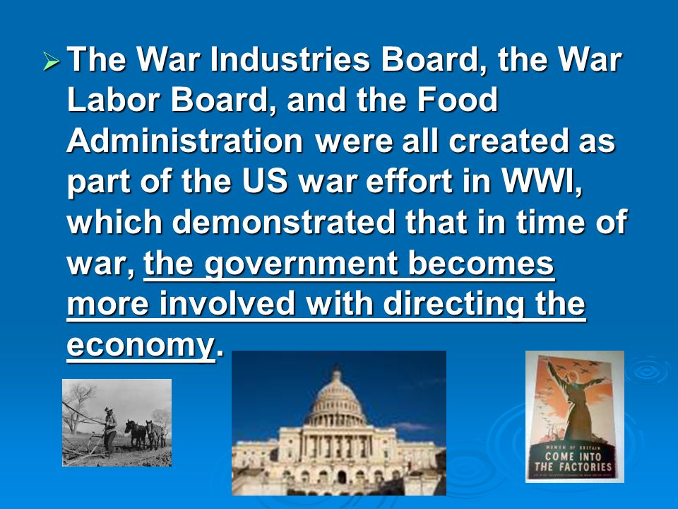 The War Industries Board, the War Labor Board, and the Food Administration were all created as part of the US war effort in WWI, which demonstrated th