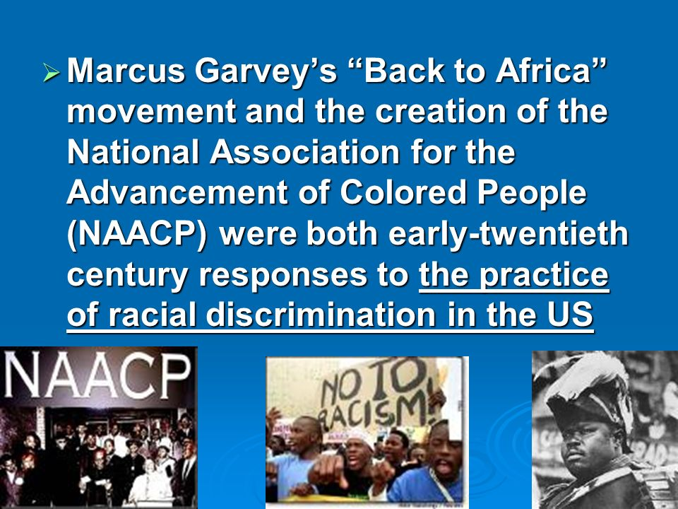 Marcus Garveys Back to Africa movement and the creation of the National Association for the Advancement of Colored People (NAACP) were both early-twen