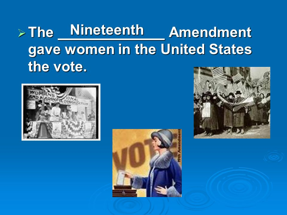 The Amendment gave women in the United States the vote. The Amendment gave women in the United States the vote. Nineteenth