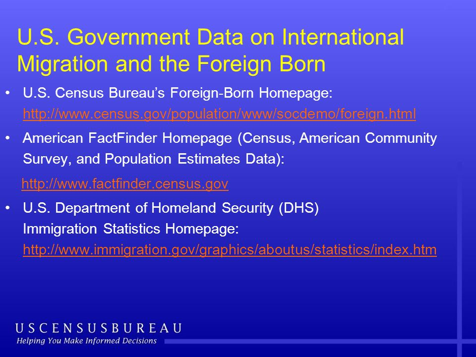 U.S. Government Data on International Migration and the Foreign Born U.S. Census Bureaus Foreign-Born Homepage: http://www.census.gov/population/www/s