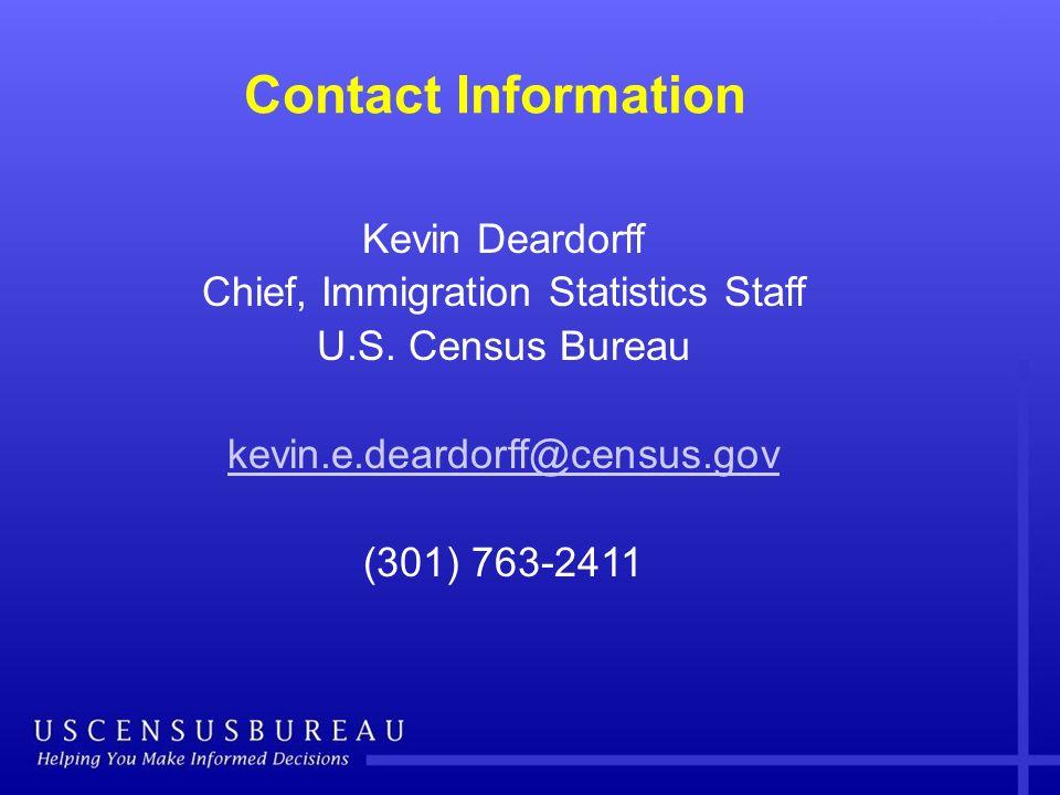 Kevin Deardorff Chief, Immigration Statistics Staff U.S. Census Bureau kevin.e.deardorff@census.gov (301) 763-2411 Contact Information
