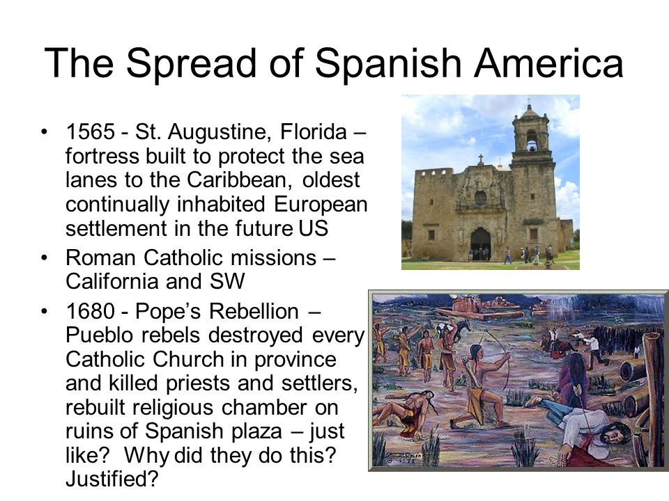 The Spread of Spanish America 1565 - St. Augustine, Florida – fortress built to protect the sea lanes to the Caribbean, oldest continually inhabited E