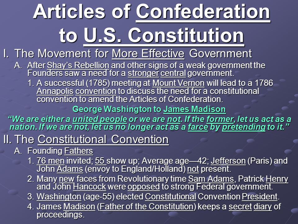 Articles of Confederation to U.S. Constitution I.The Movement for More Effective Government A.After Shays Rebellion and other signs of a weak governme
