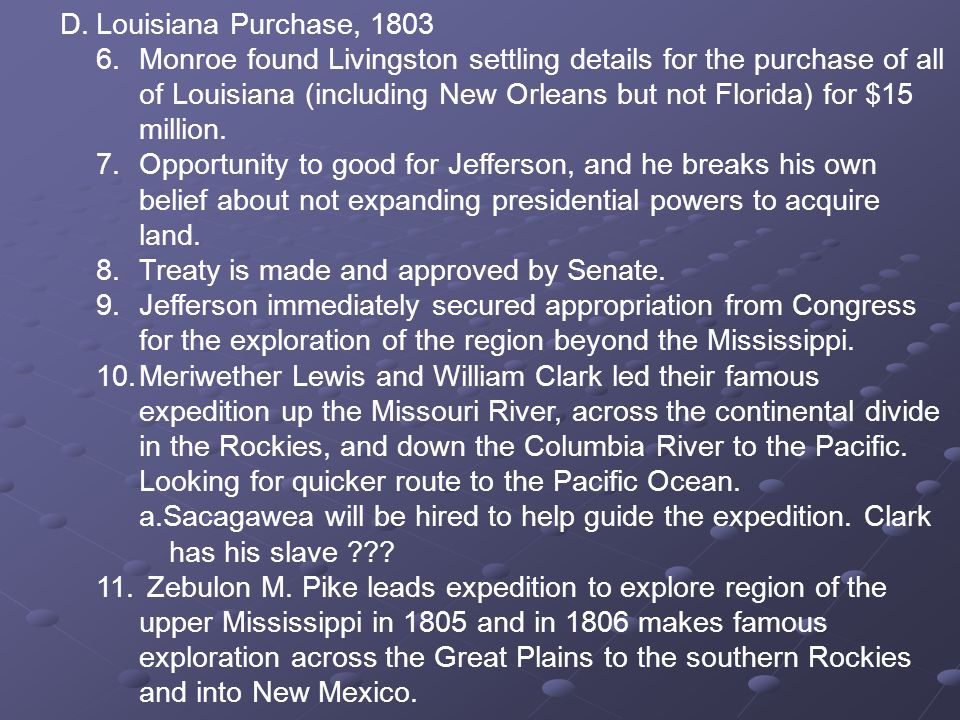 D.Louisiana Purchase, 1803 6.Monroe found Livingston settling details for the purchase of all of Louisiana (including New Orleans but not Florida) for