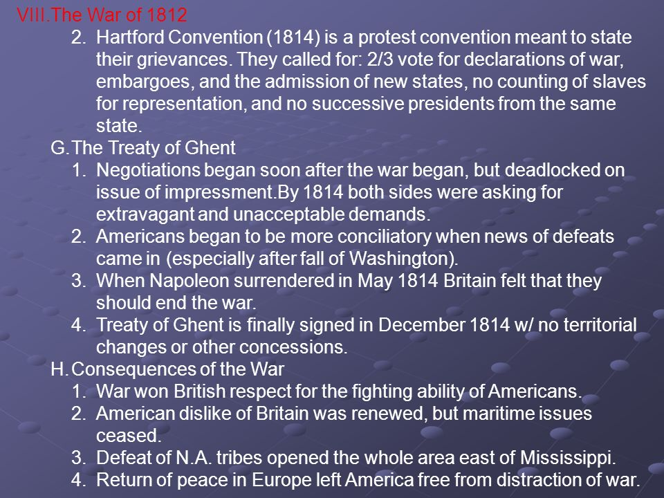 VIII.The War of 1812 2.Hartford Convention (1814) is a protest convention meant to state their grievances. They called for: 2/3 vote for declarations