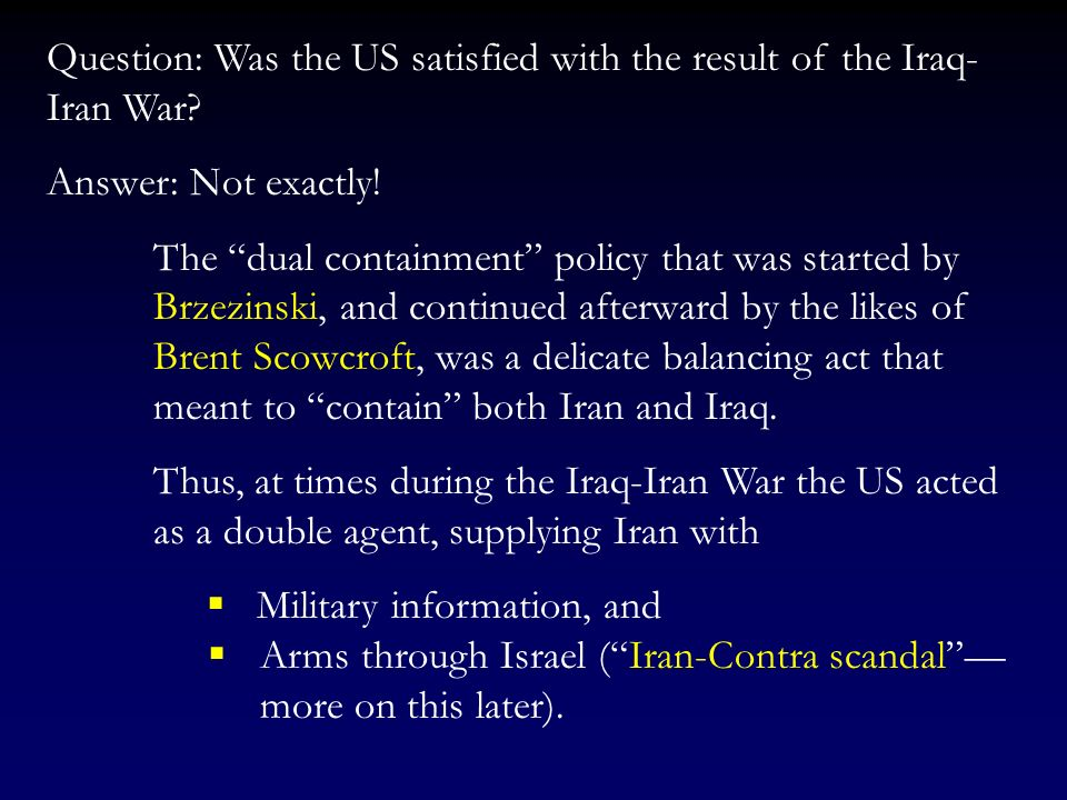 The shooting down of the Iranian civilian airliner by the US was the beginning of the end of the Iran-Iraq War. Iran reached the conclusion that they