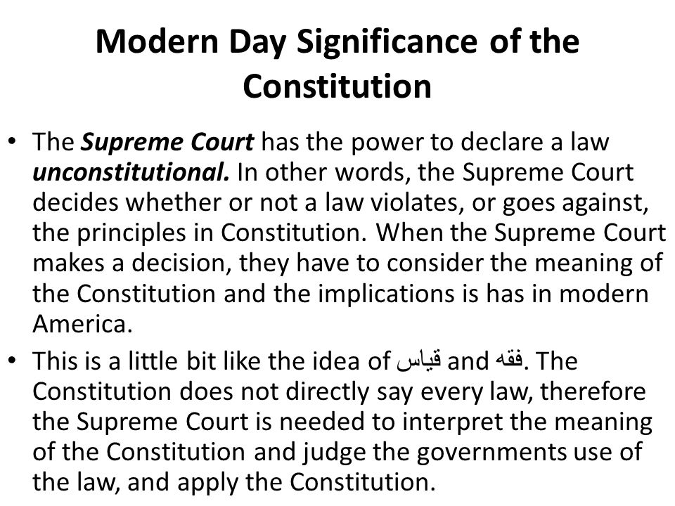 Modern Day Significance of the Constitution The Supreme Court has the power to declare a law unconstitutional. In other words, the Supreme Court decid
