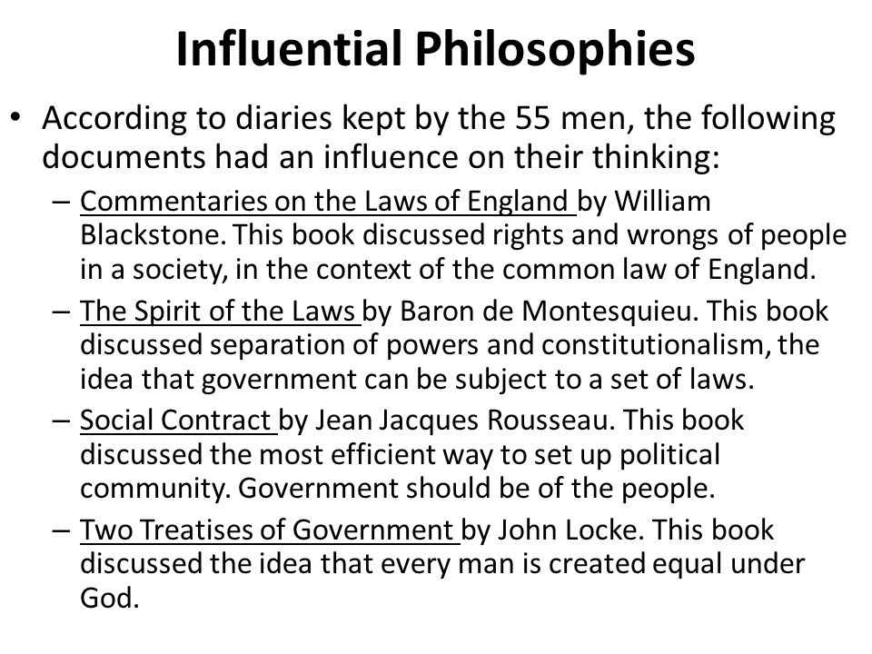 Influential Philosophies According to diaries kept by the 55 men, the following documents had an influence on their thinking: – Commentaries on the La