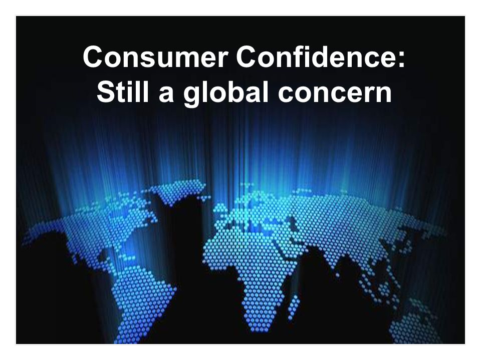 Consumer Confidence: Still a global concern