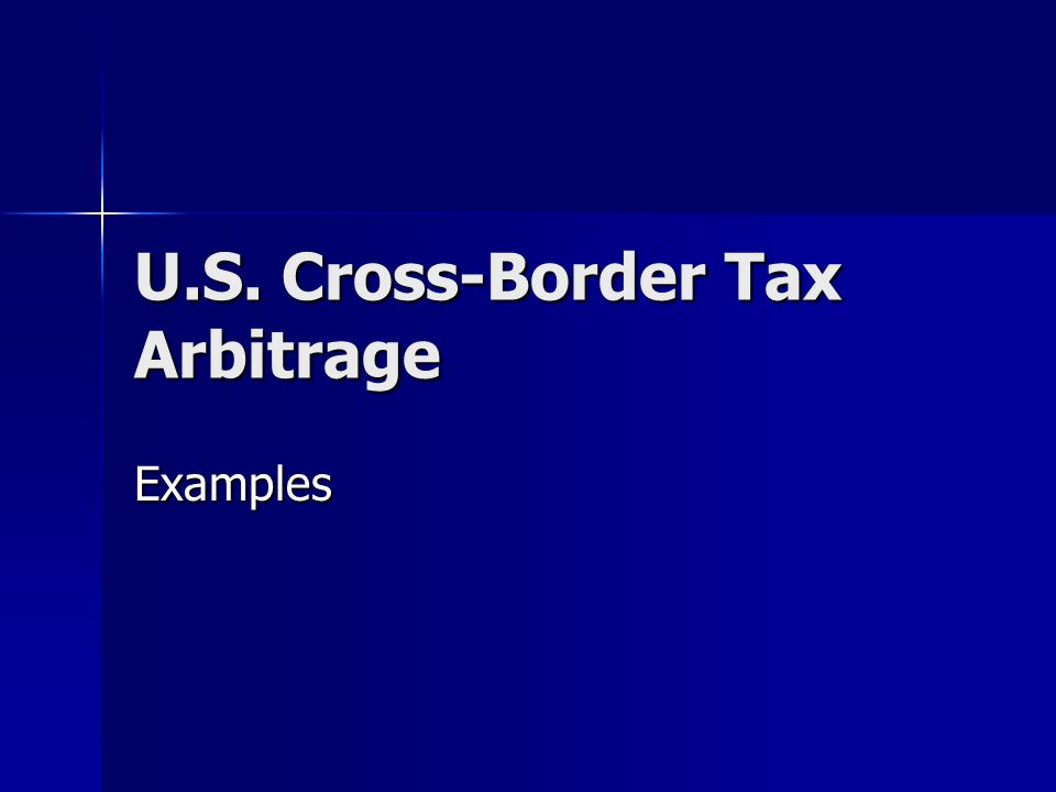 U.S. Cross-Border Tax Arbitrage Examples