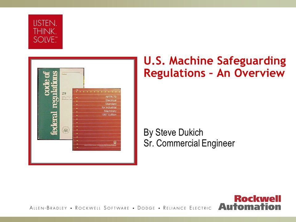 U.S. Machine Safeguarding Regulations – An Overview By Steve Dukich Sr. Commercial Engineer