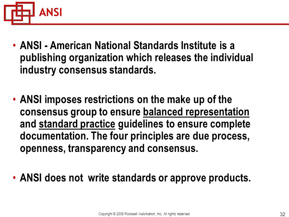 32 Copyright © 2006 Rockwell Automation, Inc. All rights reserved. ANSI ANSI - American National Standards Institute is a publishing organization whic