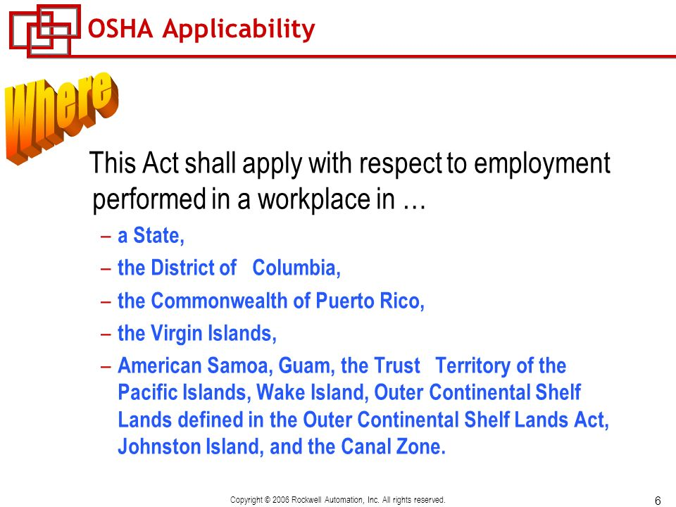 6 Copyright © 2006 Rockwell Automation, Inc. All rights reserved. OSHA Applicability This Act shall apply with respect to employment performed in a wo