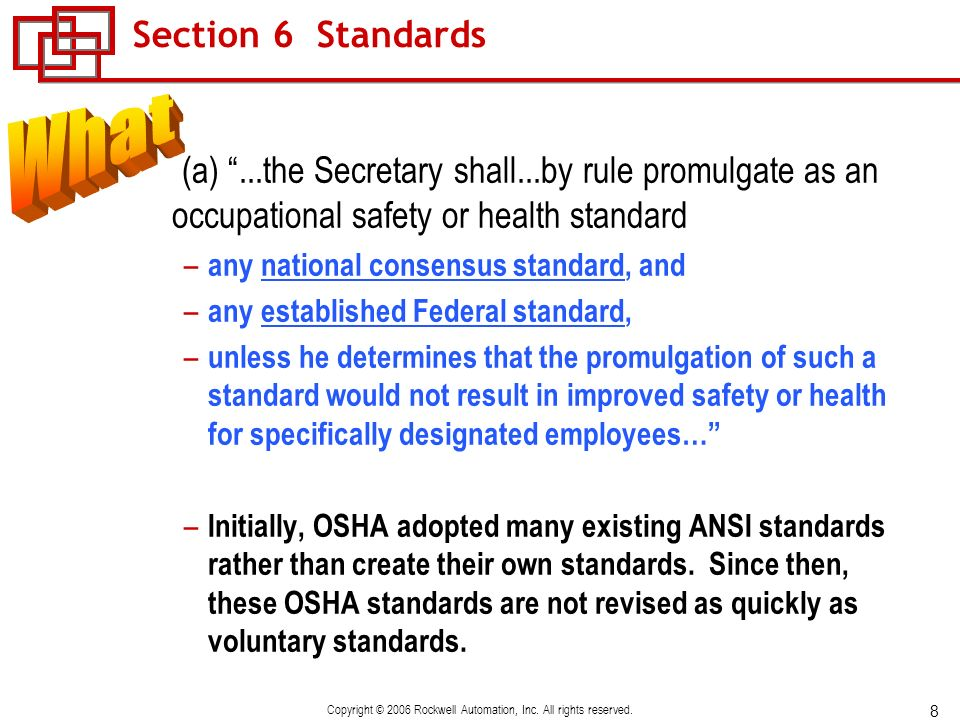 8 Copyright © 2006 Rockwell Automation, Inc. All rights reserved. Section 6 Standards (a)...the Secretary shall...by rule promulgate as an occupationa