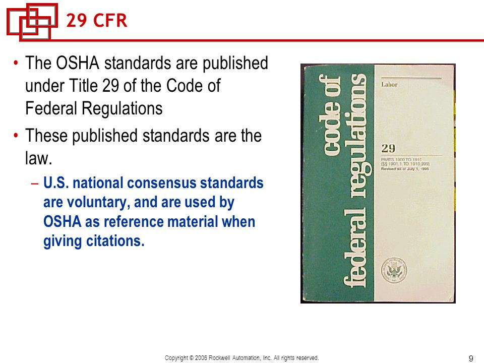 9 Copyright © 2006 Rockwell Automation, Inc. All rights reserved. 29 CFR The OSHA standards are published under Title 29 of the Code of Federal Regula