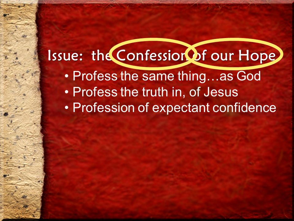 Issue: the Confession of our Hope Profess the same thing…as God Profess the truth in, of Jesus Profession of expectant confidence