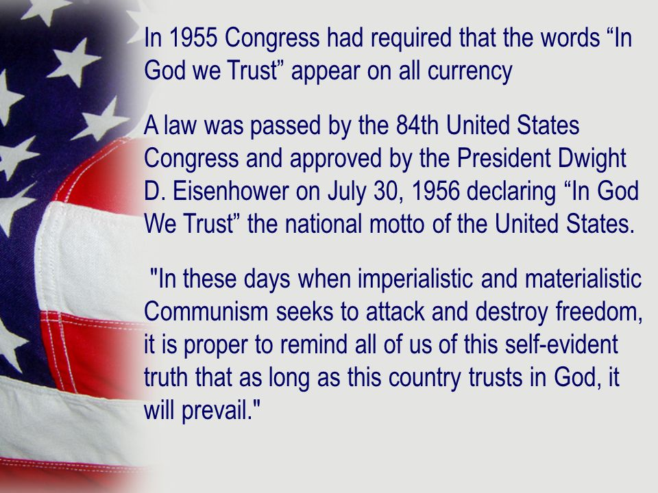 In 1955 Congress had required that the words In God we Trust appear on all currency A law was passed by the 84th United States Congress and approved b